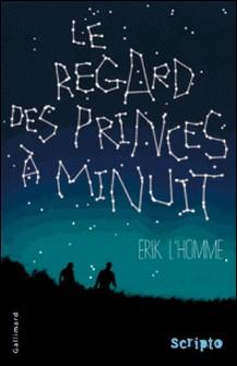 Le regard des princes à minuit-Erik L'Homme