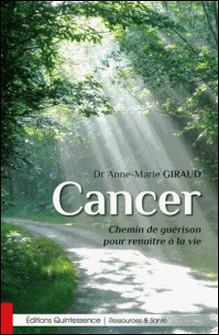 Cancer - Chemin de guérison pour renaître à la vie-Anne-Marie Giraud
