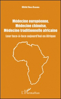 Médecine européenne, médecine chinoise, médecine traditionnelle africaine - Leur face-à-face aujourd'hui en Afrique-Olivier Nkulu Kabamba