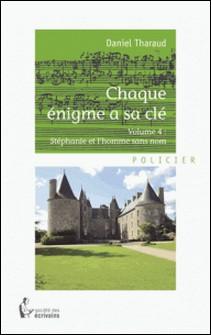 Chaque énigme a sa clé - Volume 4 : Stéphanie et l'homme sans nom-Daniel Tharaud