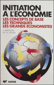 Initiation à l'économie - Les concepts de base, les techniques, les grands économistes-Marie-Martine Salort , Janine Brémond