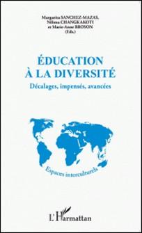 Education à la diversité - Décalages, impensés, avancées-Margarita Sanchez-Mazas , Nilima Changkakoti , Marie-Anne Broyon