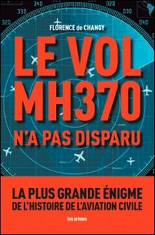 Le vol MH370 n'a pas disparu-Florence de Changy