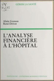 L'analyse financière à l'hôpital-Alain Grenon , René Drivet