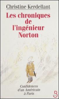 Les chroniques de l'ingénieur Norton - Confidences d'un américain à Paris-Christine Kerdellant