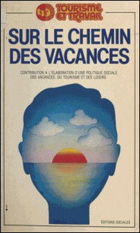 Sur le chemin des vacances - Contribution à l'élaboration d'une politique sociale des vacances, du tourisme et des loisirs-auteur