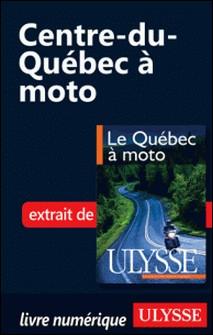 Le Québec à moto - Chap. Centre du Québec à moto-Hélène Boyer , Odile Mongeau