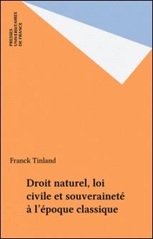 Droit naturel, loi civile et souveraineté à l'époque classique-Franck Tinland