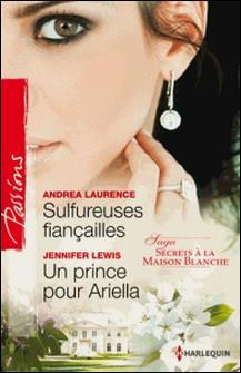 Sulfureuses fiançailles - Un prince pour Ariella - T3 - Secrets à la Maison Blanche-Andrea Laurence , Jennifer Lewis