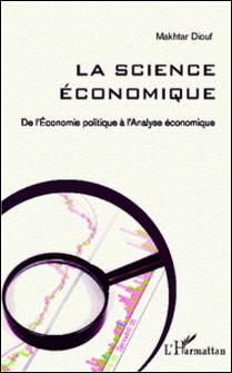 La science économique - De l'Economie politique à l'Analyse économique-Makhtar Diouf