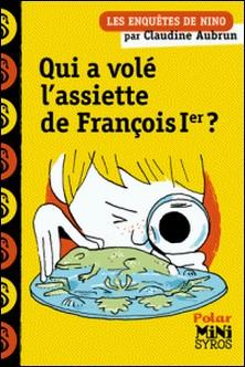 Qui a volé l'assiette de François Ier ?-Claudine Aubrun