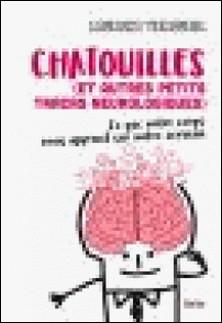 Chatouille (et autres petits tracas neurologiques) - Ce que notre corps nous apprend de notre cerveau-Laurent Vercueil