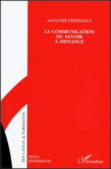 LA COMMUNICATION DU SAVOIR A DISTANCE. Autoroutes de l'information et télé-savoirs-Jacques Perriault