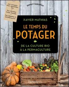 Le temps du potager - De la culture bio à la permaculture-Xavier Mathias