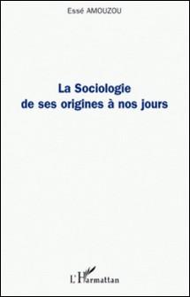 La Sociologie de ses origines à nos jours-Essè Amouzou