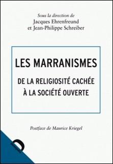 Les marranismes - De la religiosité cachée à la société ouverte-Jacques Ehrenfreund , Jean-Philippe Schreiber