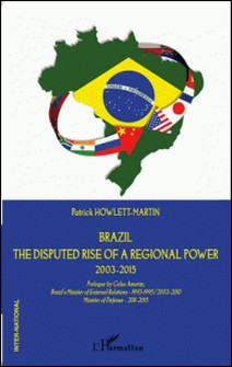 Brazil - The disputed rise of a regional power 2003-2015-Patrick Howlett-Martin