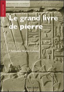 Le grand livre de pierre - Les textes de construction à Karnak-Christiane Wallet-Lebrun