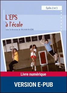 L'EPS à l'école - Cycles 2 et 3, programmes 2008-Sylvain Rivière