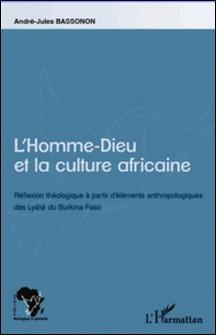 L'homme-dieu et la culture africaine - Réflexion théologique à partir d'éléments anthropologiques des Lyele du Burkina Faso-André-Jules Bassonon