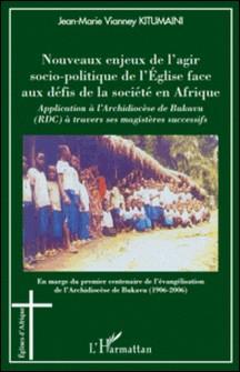 Nouveaux enjeux de l'agir socio-politique de l'Eglise face aux défis de la société en Afrique - Application à l'Archidiocèse du Bukavu (RDC) à travers ses magistères successifs-Jean-Marie Vianney Kitumaini