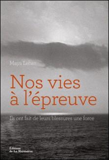 Nos vies à l'épreuve - Ils ont fait de leurs blessures une force-Maya Lebas