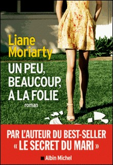 Un peu, beaucoup, à la folie-Liane Moriarty