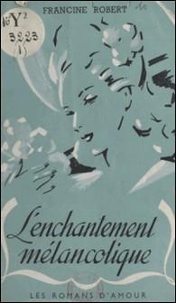 L'enchantement mélancolique-Francine Robert , A. Oulié