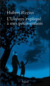 L'Univers expliqué à mes petits-enfants-Hubert Reeves