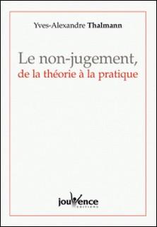 Le non-jugement, de la théorie à la pratique-Yves-Alexandre Thalmann
