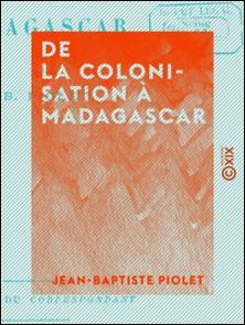 De la colonisation à Madagascar-Jean-Baptiste Piolet
