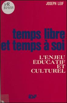 Temps libre et temps à soi : l'enjeu éducatif et culturel-Joseph Leif