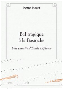 Bal tragique à la Bastoche - Une enquête d'Emile Laplume-Pierre Mazet