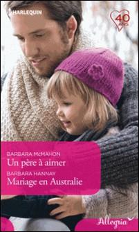 Un père à aimer - Mariage en Australie-Barbara McMahon , Barbara Hannay