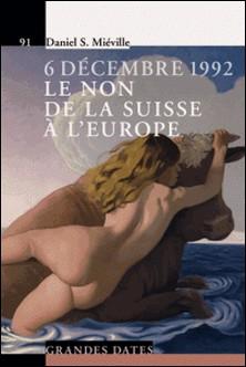 6 décembre 1992, le non de la Suisse à l'Europe-Daniel Stanislas Miéville