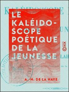 Le Kaléidoscope poétique de la jeunesse-A.-H. de la Haye