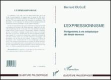 L'EXPRESSIONNISME. - Prolégomènes à une métaphysique des temps nouveaux-Bernard Dugué