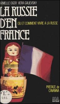 La Russie d'en France - Où et comment vivre à la russe-Vera Galievsky , Armelle Oger , Cavanna