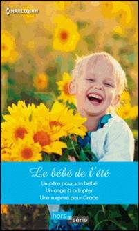 Le bébé de l'été - Un père pour son bébé - Un ange à adopter - Une surprise pour Grace-Claire Baxter , Melissa James , Fiona Harper