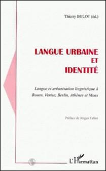 Langue urbaine et identité : langue et urbanisation linguistique à Rouen, Venise, Berlin, Athenes et Mons-Thierry Bulot