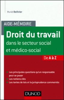 Aide-mémoire - Droit du travail dans le secteur social et médico-social - De A à Z-Muriel Bellivier