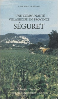 Séguret, une communauté villageoise en Provence-Foyer rural de Séguret