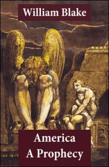 America A Prophecy (Illuminated Manuscript with the Original Illustrations of William Blake)-William Blake