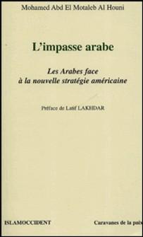 L'impasse arabe - Les Arabes face à la nouvelle stratégie américaine-Mohamed Abd el Motaleb al Houni