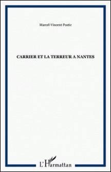 CARRIER ET LA TERREUR A NANTES-Marcel-Vincent Postic