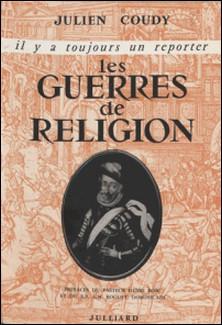 Les guerres de religion-Julien Coudy , Henri Bosc , A.-M. Roguet