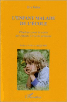 L'enfant malade de l'école - Plaidoyer pour la cause des enfants à l'école primaire-Eva Balint