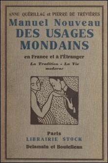 Manuel nouveau des usages mondains en France et à l'étranger - La tradition, la vie moderne-Pierre de Trévières , Anne Quérillac