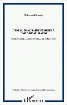 L'idéal égalitaire féminin à l'oeuvre au Maroc - Féminisme, islam(isme), sécularisme-Mohammed Mouaqit