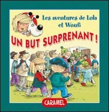 Un but surprenant ! - Un petit livre pour enfants - Edith Soonckindt , Mathieu Couplet , Lola & Woufi